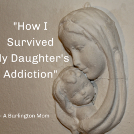A Burlington Mom's Story of her Daughter's Addiction